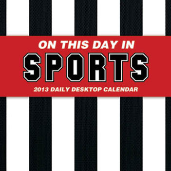 On This Day in Sports Calendar 2013